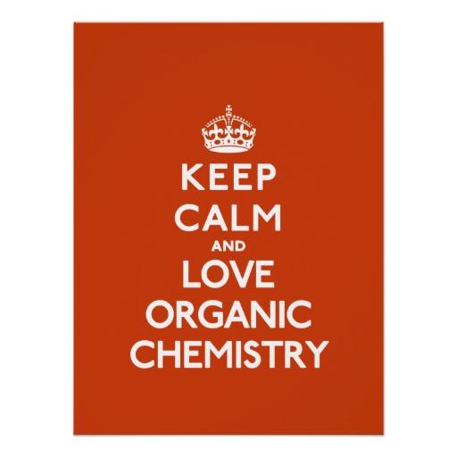 keep_calm_and_love_organic_chemistry_print-rcf1320268e124e01a8de393b505f2d2b_wv4_8byvr_512